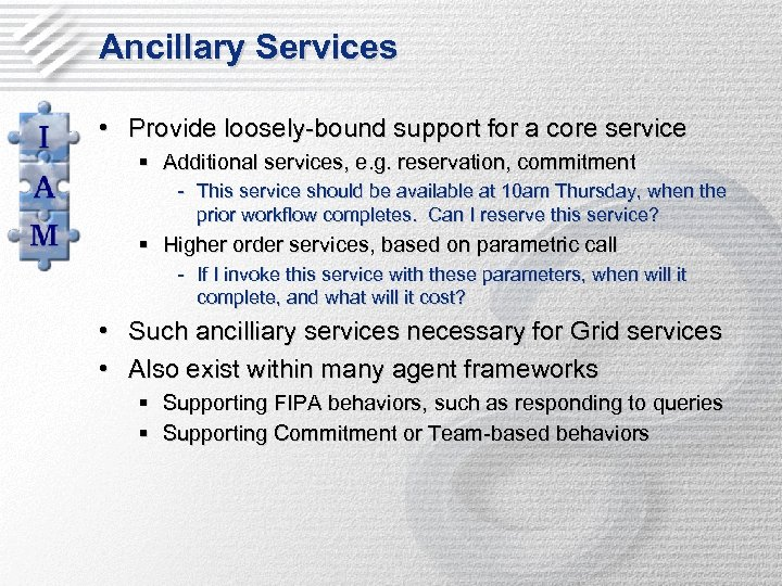Ancillary Services • Provide loosely-bound support for a core service § Additional services, e.