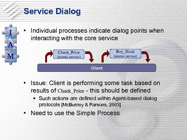 Service Dialog • Individual processes indicate dialog points when interacting with the core service