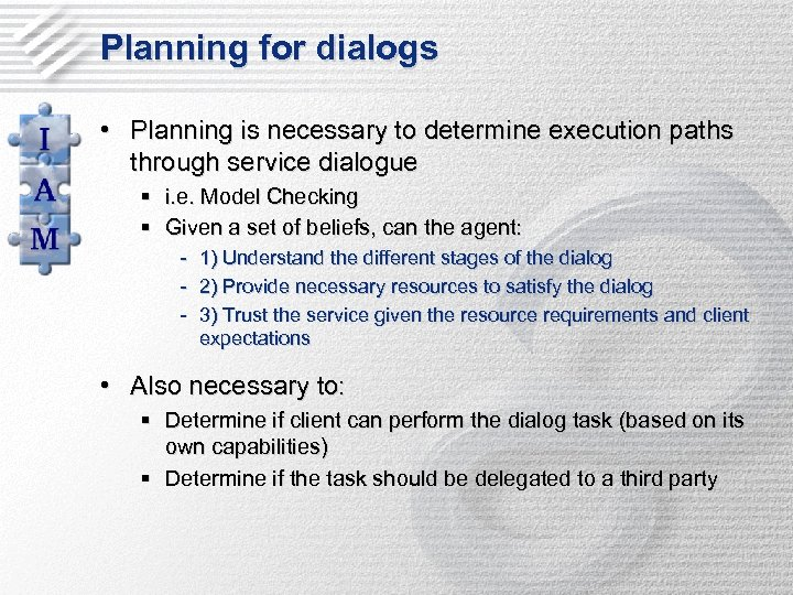 Planning for dialogs • Planning is necessary to determine execution paths through service dialogue