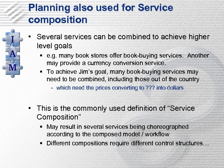 Planning also used for Service composition • Several services can be combined to achieve