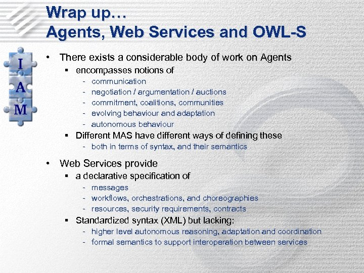 Wrap up… Agents, Web Services and OWL-S • There exists a considerable body of