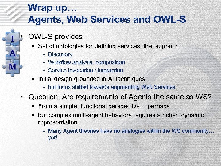 Wrap up… Agents, Web Services and OWL-S • OWL-S provides § Set of ontologies