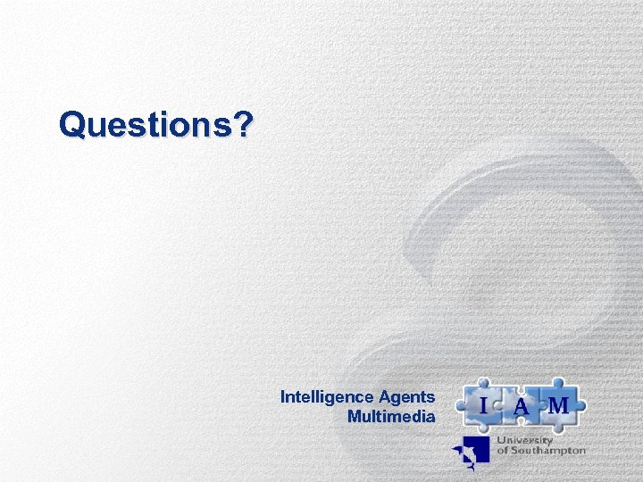 Questions? Intelligence Agents Multimedia
