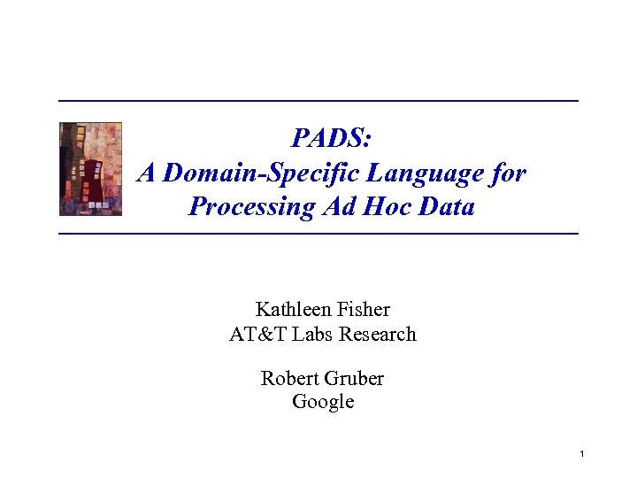 PADS: A Domain-Specific Language for Processing Ad Hoc Data Kathleen Fisher AT&T Labs Research