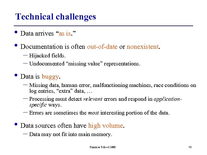 "Technical challenges • Data arrives ""as is. "" • Documentation is often out-of-date or"