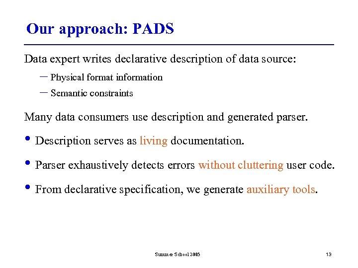 Our approach: PADS Data expert writes declarative description of data source: – Physical format