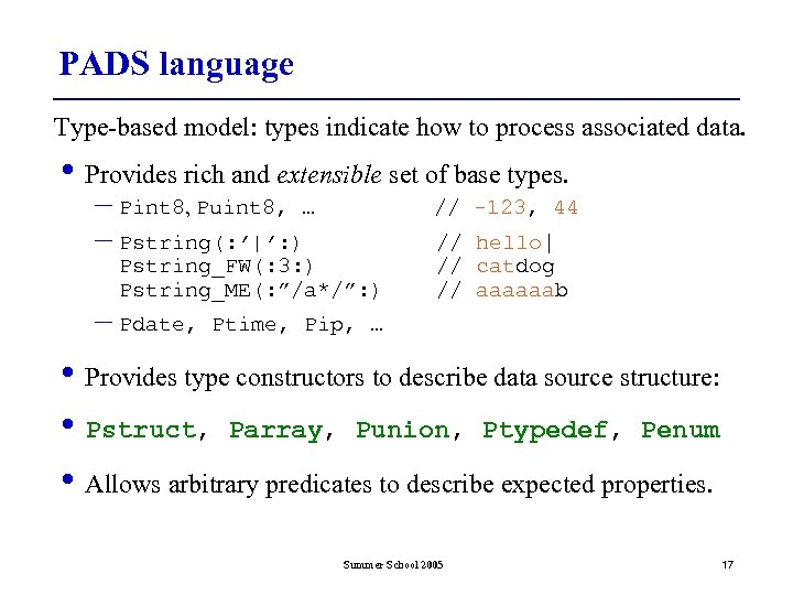 PADS language Type-based model: types indicate how to process associated data. • Provides rich