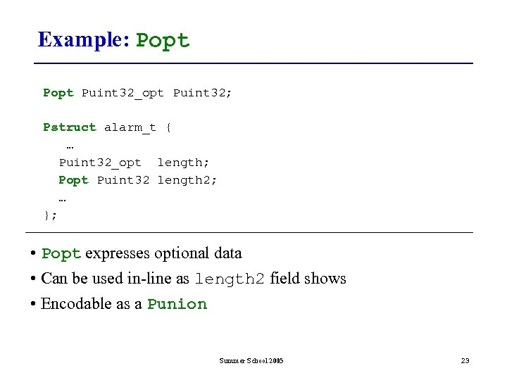 Example: Popt Puint 32_opt Puint 32; Pstruct alarm_t { … Puint 32_opt length; Popt