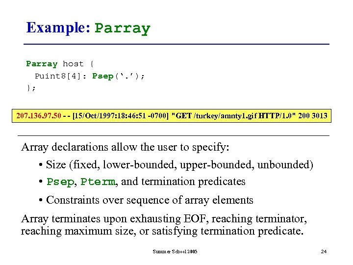 Example: Parray host { Puint 8[4]: Psep('. '); }; 207. 136. 97. 50 -