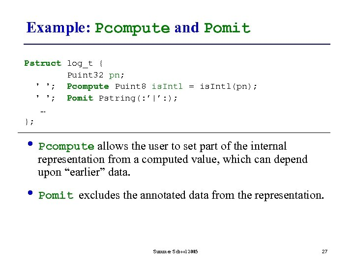Example: Pcompute and Pomit Pstruct log_t { Puint 32 pn; ' '; Pcompute Puint