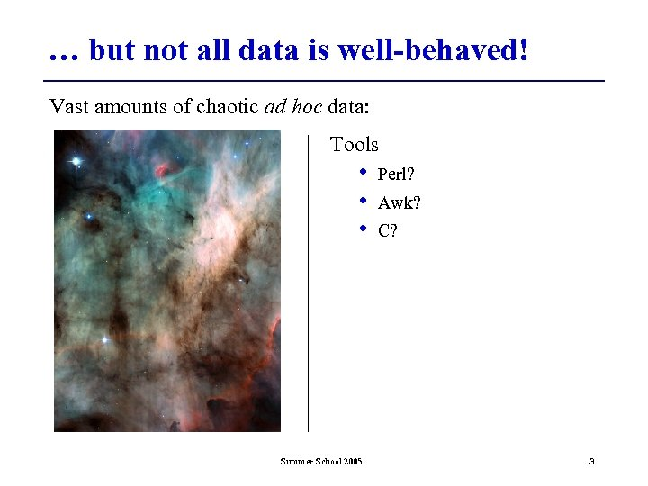 … but not all data is well-behaved! Vast amounts of chaotic ad hoc data: