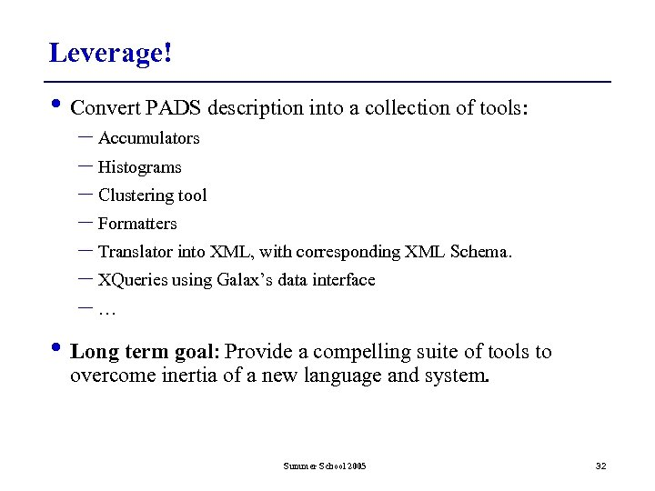 Leverage! • Convert PADS description into a collection of tools: – Accumulators – Histograms