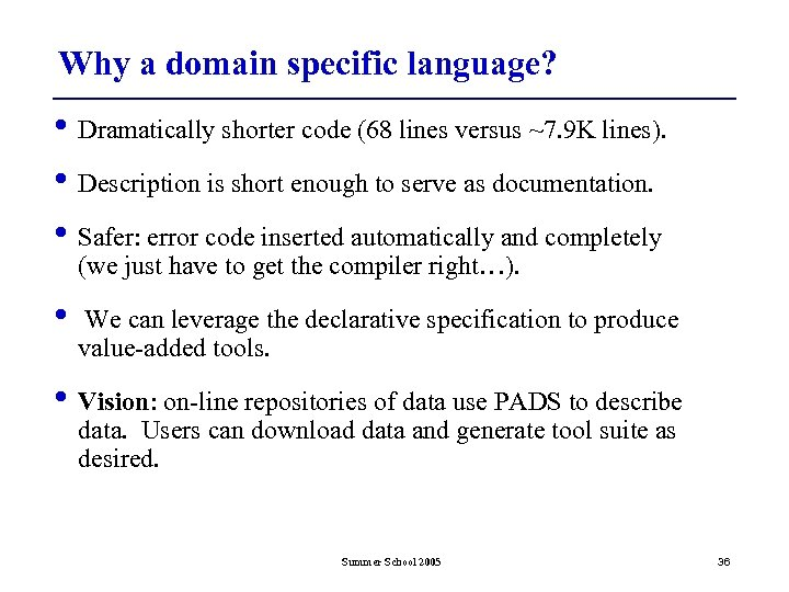 Why a domain specific language? • Dramatically shorter code (68 lines versus ~7. 9