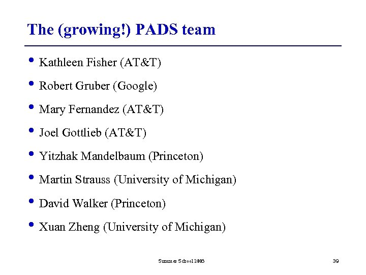 The (growing!) PADS team • Kathleen Fisher (AT&T) • Robert Gruber (Google) • Mary