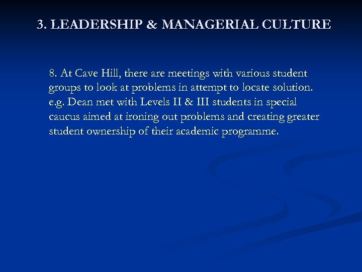 3. LEADERSHIP & MANAGERIAL CULTURE 8. At Cave Hill, there are meetings with various