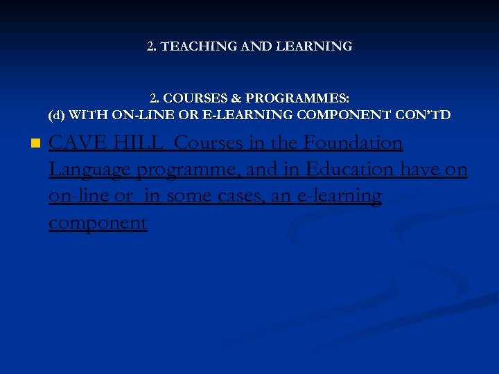 2. TEACHING AND LEARNING 2. COURSES & PROGRAMMES: (d) WITH ON-LINE OR E-LEARNING COMPONENT