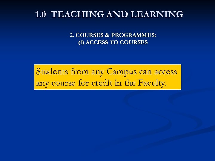 1. 0 TEACHING AND LEARNING 2. COURSES & PROGRAMMES: (f) ACCESS TO COURSES Students