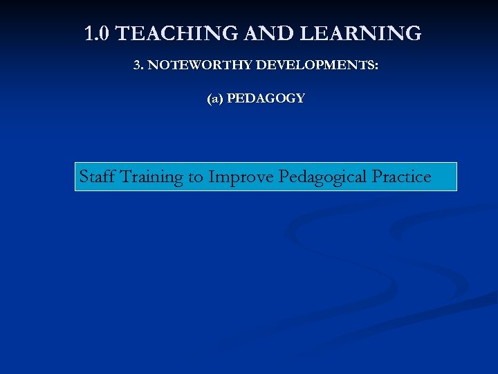 1. 0 TEACHING AND LEARNING 3. NOTEWORTHY DEVELOPMENTS: (a) PEDAGOGY Staff Training to Improve