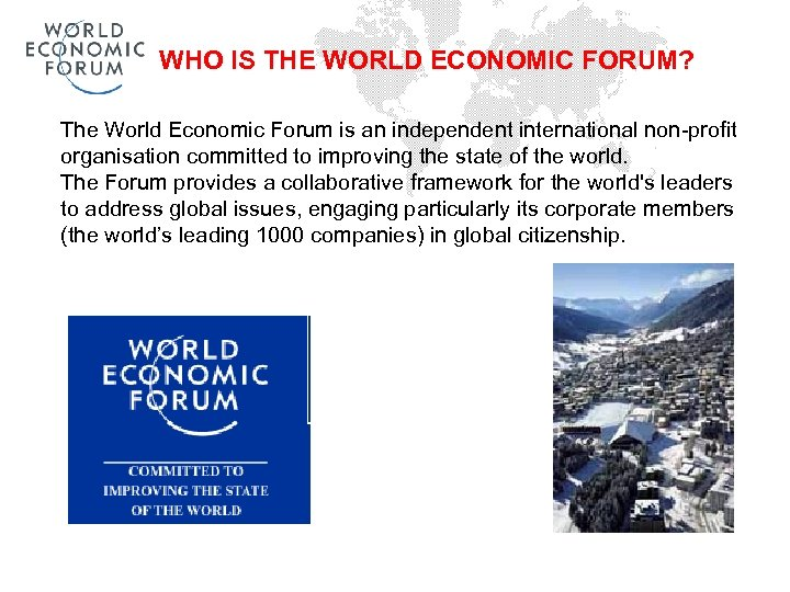 WHO IS THE WORLD ECONOMIC FORUM? The World Economic Forum is an independent international