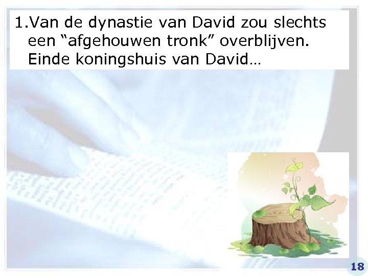 """1. Van de dynastie van David zou slechts een """"afgehouwen tronk"""" overblijven. Einde koningshuis"""