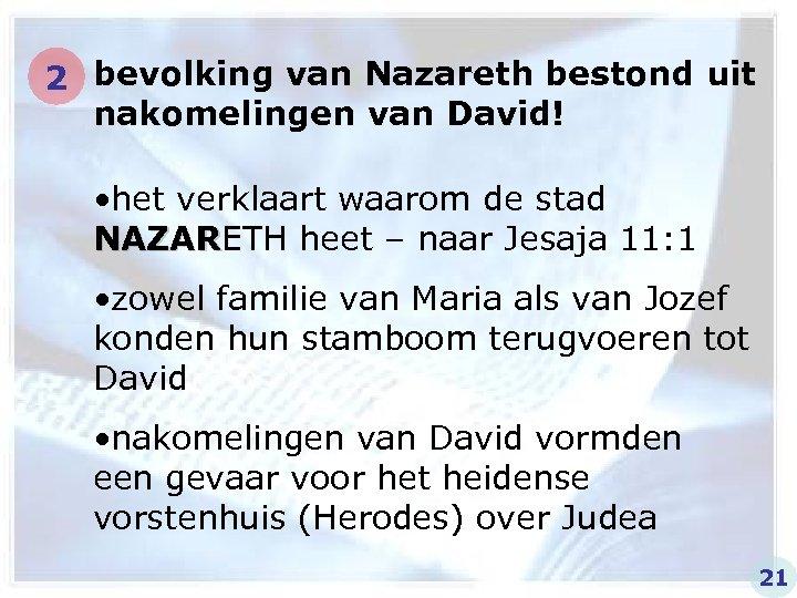 2 bevolking van Nazareth bestond uit nakomelingen van David! • het verklaart waarom de