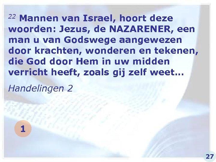 22 Mannen van Israel, hoort deze woorden: Jezus, de NAZARENER, een man u van