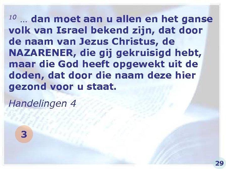 10 … dan moet aan u allen en het ganse volk van Israel bekend