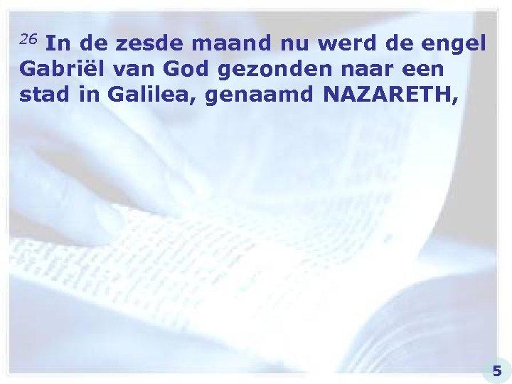 26 In de zesde maand nu werd de engel Gabriël van God gezonden naar