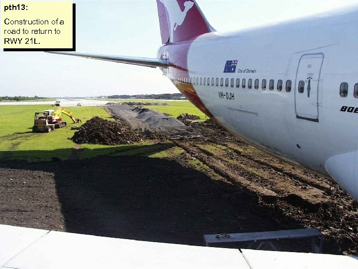 pth 13: Construction of a road to return to RWY 21 L.
