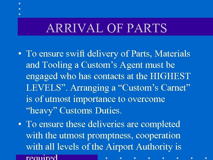 ARRIVAL OF PARTS • To ensure swift delivery of Parts, Materials and Tooling a