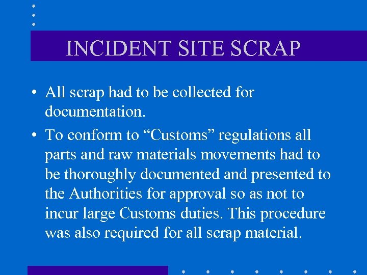 INCIDENT SITE SCRAP • All scrap had to be collected for documentation. • To