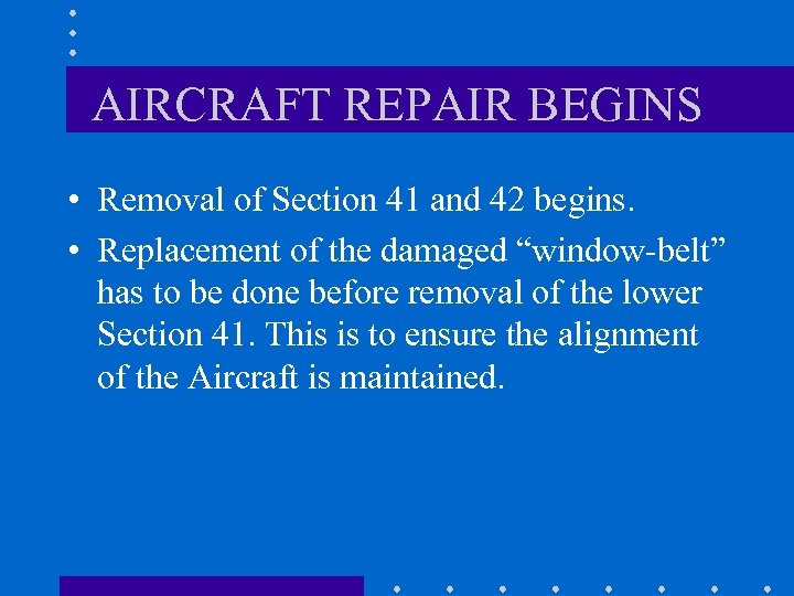 AIRCRAFT REPAIR BEGINS • Removal of Section 41 and 42 begins. • Replacement of