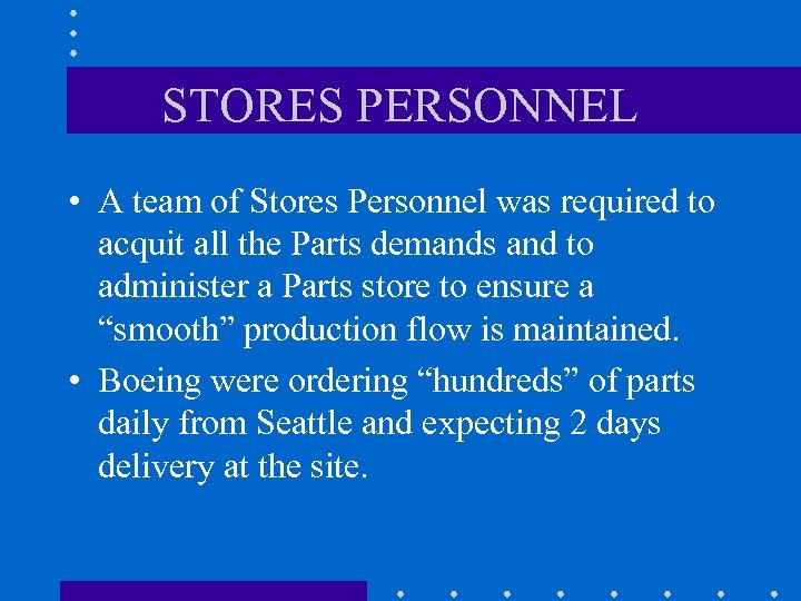 STORES PERSONNEL • A team of Stores Personnel was required to acquit all the