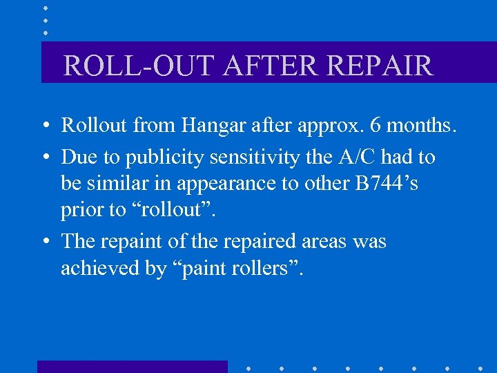 ROLL-OUT AFTER REPAIR • Rollout from Hangar after approx. 6 months. • Due to