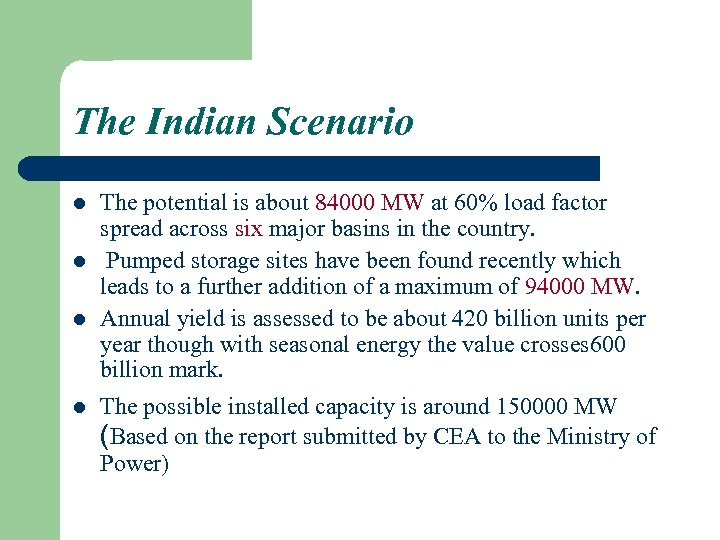 The Indian Scenario l l The potential is about 84000 MW at 60% load