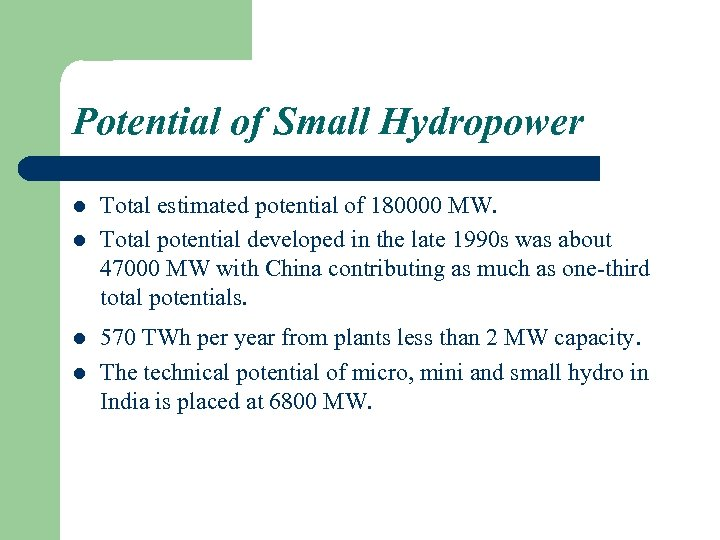 Potential of Small Hydropower l l Total estimated potential of 180000 MW. Total potential