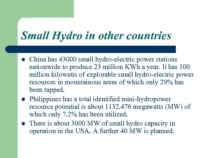 Small Hydro in other countries l l l China has 43000 small hydro-electric power
