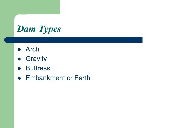Dam Types l l Arch Gravity Buttress Embankment or Earth