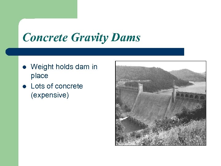 Concrete Gravity Dams l l Weight holds dam in place Lots of concrete (expensive)