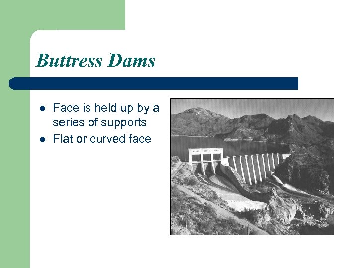 Buttress Dams l l Face is held up by a series of supports Flat