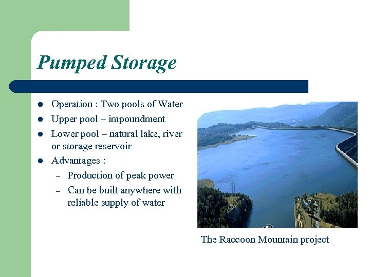 Pumped Storage l l Operation : Two pools of Water Upper pool – impoundment