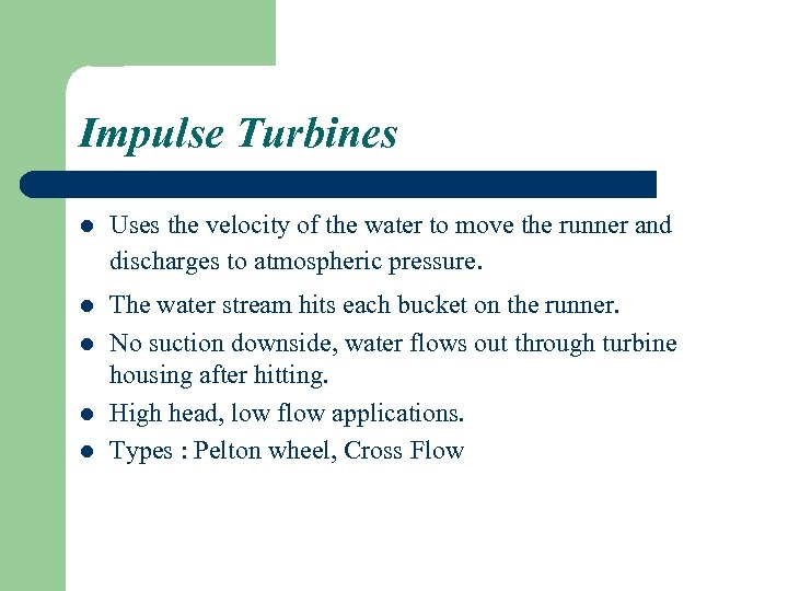 Impulse Turbines l Uses the velocity of the water to move the runner and