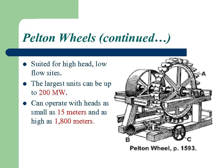 Pelton Wheels (continued…) l l l Suited for high head, low flow sites. The
