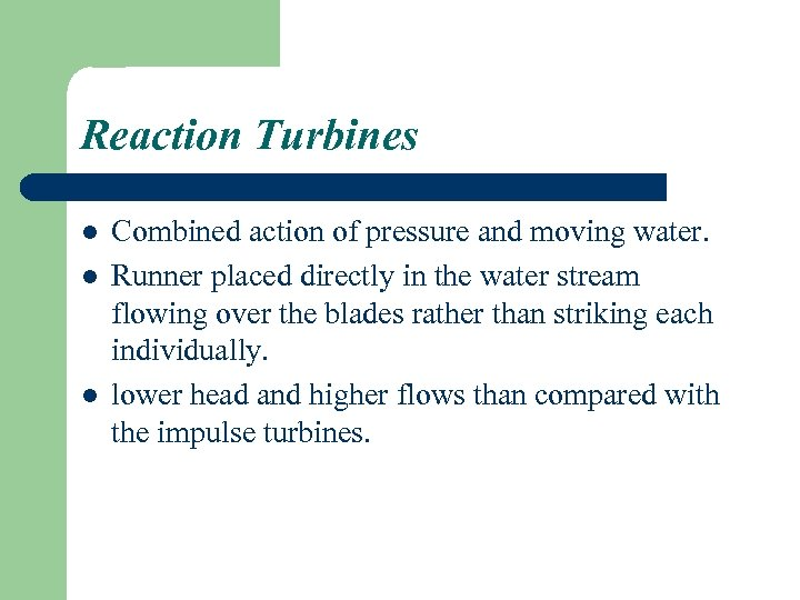Reaction Turbines l l l Combined action of pressure and moving water. Runner placed