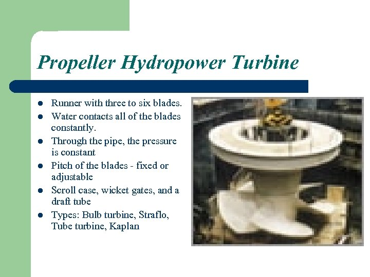 Propeller Hydropower Turbine l l l Runner with three to six blades. Water contacts