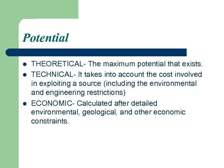 Potential l THEORETICAL- The maximum potential that exists. TECHNICAL- It takes into account the