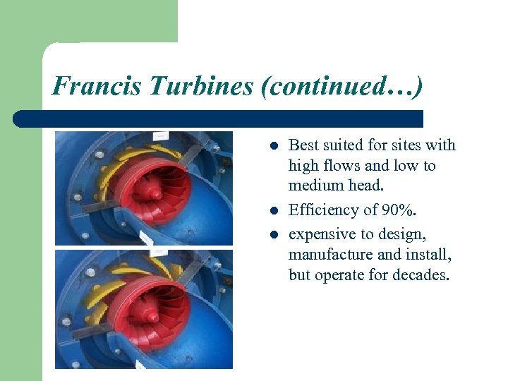 Francis Turbines (continued…) l l l Best suited for sites with high flows and