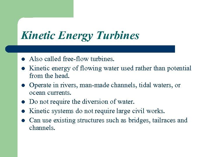 Kinetic Energy Turbines l l l Also called free-flow turbines. Kinetic energy of flowing