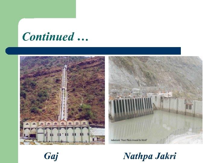 Continued … Gaj Nathpa Jakri