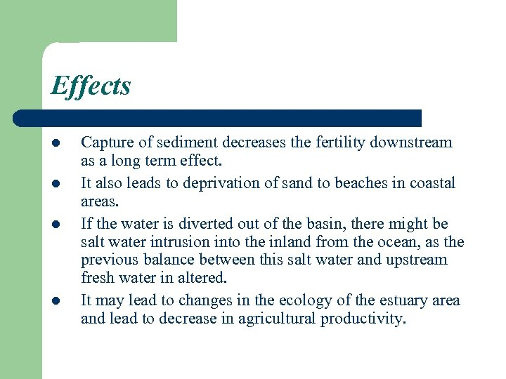 Effects l l Capture of sediment decreases the fertility downstream as a long term